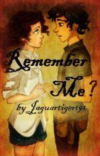 Remember Me? (Percy Jackson-- Leo Valdez Fanfic) by Jaguartiger191