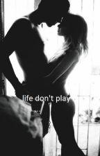 Life don't play by Tanya8880