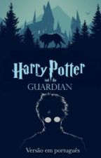 Harry Potter and the Guardian (Portuguese Version) by pandagotico