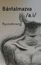 Bántalmazva /a.i/ by I_am_in_hell