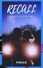 Recall (Cruel Destino #2) by arielpurgo