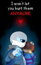 I won't let you hurt them Anymore (An UnderTale Fanfic) by SpiritforRain