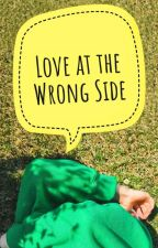 Love At The Wrong Side (TLL Side Story)/completed by sugarandalmonds