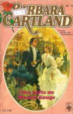 Uma noite no Moulin Rouge - 17 - Bárbara Cartland by Flaviacalaca