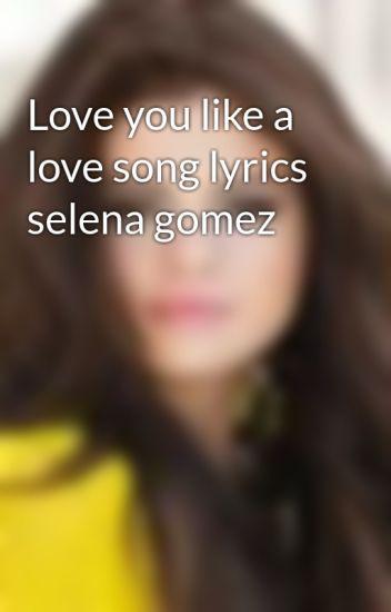 Love You Like A Love Song Lyrics Selena Gomez Selenators Unite Wattpad