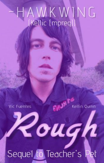 Rough || Kellic (mpreg) - sequel to Teacher's Pet - √