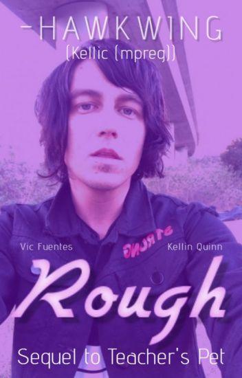 Rough (Kellic (mpreg)) (sequel to Teacher's Pet)