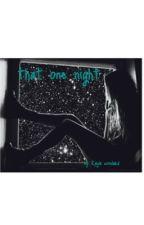 That One Night by kaylalynnnw