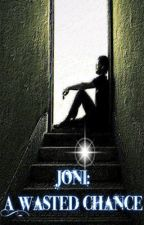 Joni : A Wasted Chance (One Shot) by gingerbroth