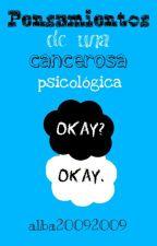 Pensamientos de una cancerosa psicológica. by alba20092009
