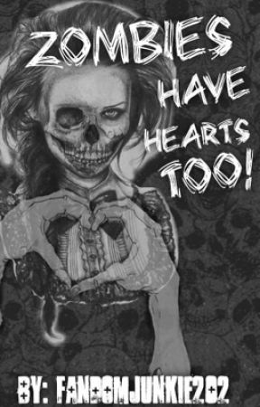 Zombies Have Hearts Too by FandomJunkie202