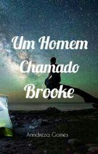 Um homem chamado Brooke  by AnndrezaGomes