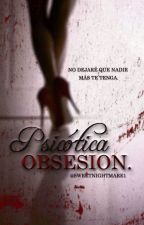 Psicótica Obsesión.  by sweetnightmare1