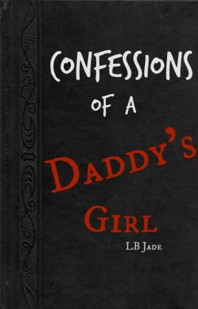Confessions of a Daddy's Girl by LB_Jade