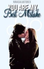 You Are My Best Mistake - Delena Fanfic by ninasalvatorex