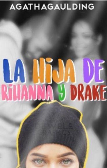 ♡La hija de Rihanna & Drake♡ •terminada•