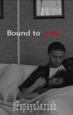 Bound to you |Diggy Love story by PapayaNariah