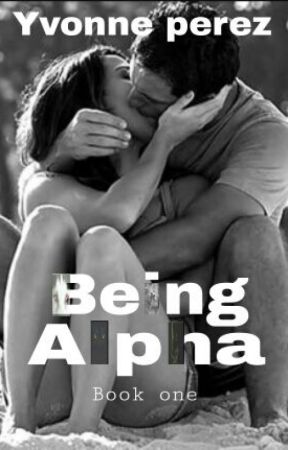 Being Alpha- Book 1 (Alpha Series) by Miss_perezz