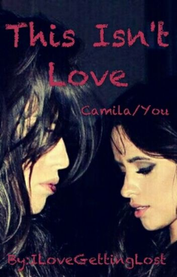 This Isn't Love ➳ Camila/You