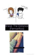 Break The Distance (Segunda temporada [Fernanfloo]) *EDITANDO* by Michell_PB3