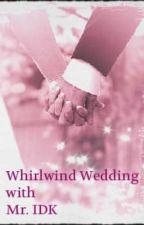 Whirlwind Wedding with Mr. IDK by BlueYsha