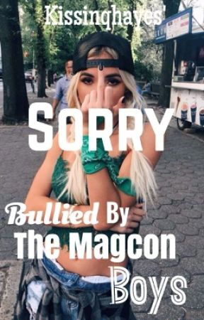 Sorry | Bullied By The Magcon Boys by KissinqHayes