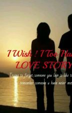 I Wish ! I Too Had A LOVE STORY  by hiralkotak_
