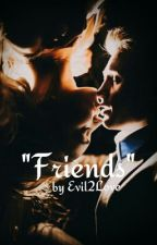 """Friends"" by Evil2Love"