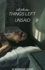 Things Left Unsaid by uhsthetic