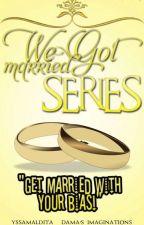 WE GOT MARRIED SERIES by YssaMaldita_Dama