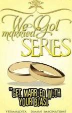 WE GOT MARRIED SERIES by YssaMaldita_Dama