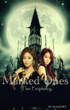 Marked Ones: The Prophecy by SarangGirl05