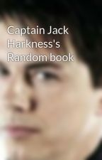 Captain Jack Harkness's Random book by CaptainJack_Harkness