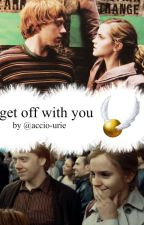 get off with you; romione. by accio-marshall