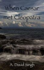 When Caesar met Cleopatra by amitabh92