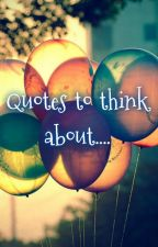 Quotes to think about.... by Your-Writer