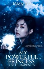 My Powerful Princess: Rise of the Darkness by unskilledauthor