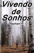 Vivendo de Sonhos. by RaphaelHenrique186