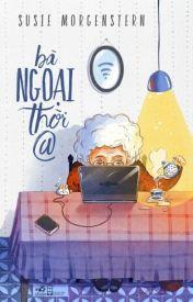 Đọc Truyện Bà ngoại thời @ - Ngân Hạnh Nguyễn