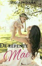 De repente Mãe (suspenso) by jehsouza1997
