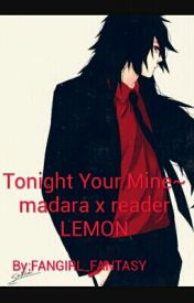 Tonight Your Mine~ Madara X reader LEMON by FANGIRL_FANTASY