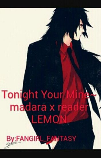 tonight your mine madara x reader lemon fangirl fantasy wattpad
