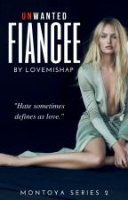 Unwanted Fiancee |Montoya Series 2| by LoveMishap