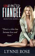 Unwanted Fiancee |Montoya Series 2| by LoveMishap