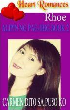 CARMEN: DITO SA PUSO KO (BOOK2: ALIPIN NG PAG-IBIG) BY: RHOE by HeartRomances