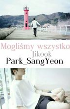 Mogliśmy Wszystko || Jikook by Park_SangYeon