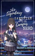 The Legendary Gangster is the Campus Nerd ( on-going)(slow Update) by blck_dth