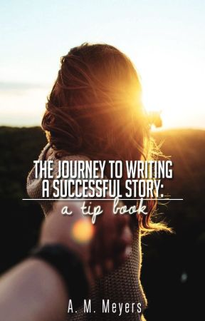 The Journey to Writing a Successful Story: a tip book by Alicia20M