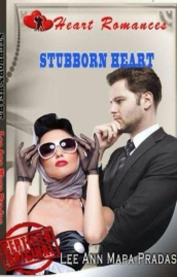 STUBBORN HEART BY: LEE ANN PRADAS
