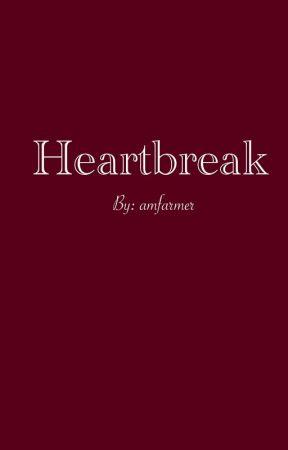 Heartbreak by amfarmer